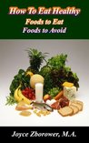 How To Eat Healthy . . . foods to eat -- foods to avoid (Food and Nutrition Series)