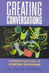 Creating Conversations: Improvisation in Everyday Discourse