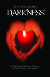 Overcoming Darkness: A Christian's Guide to Clearing Curses, Hexes, and Spells
