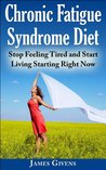 Chronic Fatigue Syndrome Diet: Stop Feeling Tired and Start Living Starting Right Now (FMS, CFS, Fibromyalgia, Chronic Fatigue Syndrome Help)