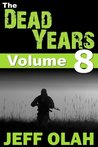 The Dead Years - Volume 8 (A Post-Apocalyptic Thriller Series)