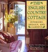 The English Country Cottage: Interiors, Details and Gardens