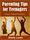 Parenting Tips for Teenagers - Must Have Pointers