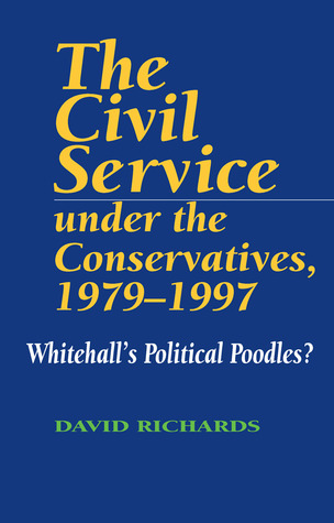 The Civil Service Under the Conservatives, 1979–1997 by David Richards