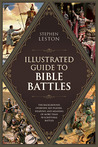 The Illustrated Guide to Bible Battles: The Background, Overview, Key Players, Weapons—and Meaning—of More Than 90 Scriptural Battles