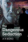 The Dangerous Seduction by A.N. Bond