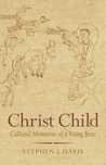 Christ Child: Cultural Memories of a Young Jesus
