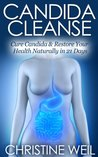 Candida Cleanse: Cure Candida & Restore Your Health Naturally in 21 Days