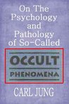 On the Psychology and Pathology of So-Called Occult Phenomena