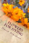 Flowers For Dying