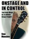 Onstage and In Control: Ten Easy Ways to Clobber Stage Fright (Stan Munslow's Learn & Affirm Series)