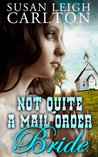Not Quite A Mail Order Bride (Mail Order Bride, #4)