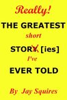 THE GREATEST short STORY [ies] [I've] EVER TOLD