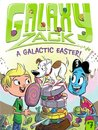 A Galactic Easter! (Galaxy Zack Book 7)