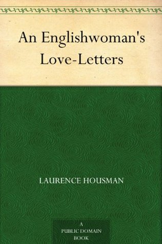 an englishwomans love letters by laurence housman reviews discussion bookclubs lists
