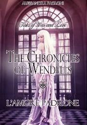 L'amore padrone - The Chronicles of Wendells