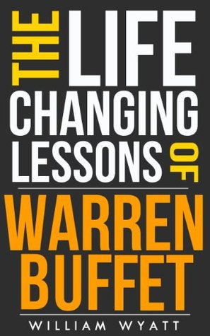 The Life Changing Lessons of Warren Buffet: Warren Buffet on How to Get Rich, Achieve Massive Success & Dominate Investing And Personal Finance (Warren Buffett, ... Value Investing, Finance, Success)