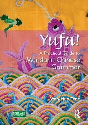 Yufa!: A Practical Guide to Mandarin Chinese Grammar