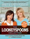 The Looneyspoons Collection : Janet & Greta's Greatest Recipe Hits Plus a Whole Lot More!