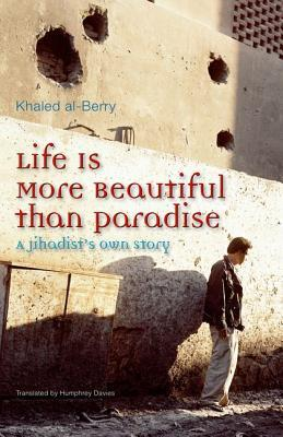 Life Is More Beautiful Than Paradise by Khaled Al-Berry