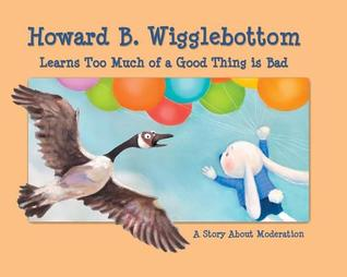 Howard B. Wigglebottom Learns Too Much of a Good Thing Is Bad