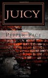 Juicy by Pepper Pace