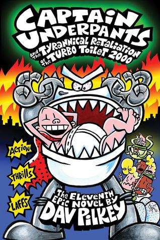 Captain Underpants and the Tyrannical Retaliation of the Turbo Toilet 2000 (Captain Underpants, #11)