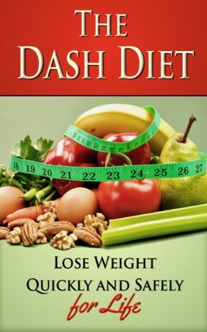 The Dash Diet: Lose Weight Quickly and Safely for Life with the Dash Diet (weight loss, diets, diet plans)