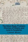 The Mind-Body Problem: Stories of Desire and Love in Academe