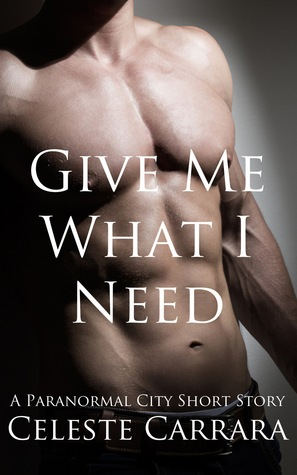 Give Me What I Need (Paranormal City, #2.5)