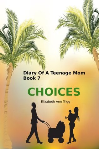 Diary of A Teenage Mom Book 7: Choices (DOTM)