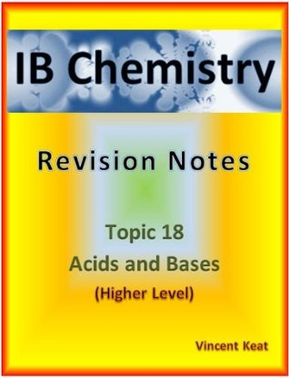IB Chemistry: 18 Acids and Bases Revision Notes (Higher Level supplement) (IB Chemistry Revision Notes)