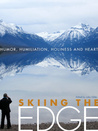 Skiing the Edge: Humor, Humiliation, Holiness, and Heart