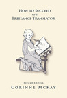 How to Succeed as a Freelance Translator, Second Edition