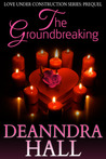 The Groundbreaking (Love Under Construction Introductory Volume)