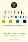 Total Leadership, With a New Preface by the Author: Be a Better Leader, Have a Richer Life