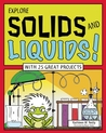Explore Solids and Liquids!: With 25 Great Projects