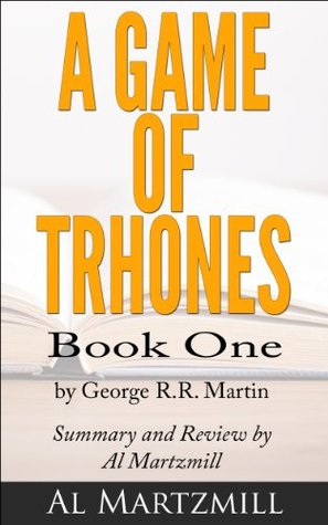 A Game Of Thrones: Book One by George R.R. Martin -- Summary and Review