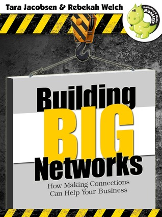 Building BIG Networks: How Making Connections Can Help Your Business