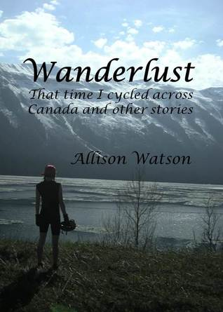 Wanderlust: That time I cycled across Canada and other stories