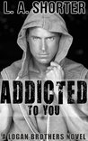 Addicted to You (Logan Brothers, #4)
