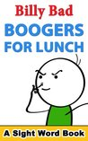 Boogers for Lunch: A Sight Word Book (Billy Bad)