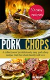 Pork Chop Power: 30 of the most delicious (and easy) pork chop recipes known to man!