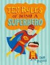 Ten Rules of Being a Superhero by Deb Pilutti