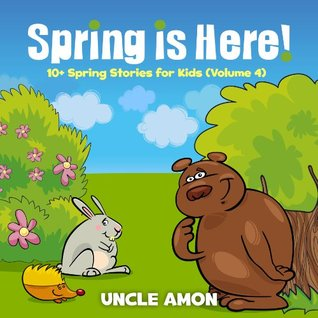 Spring is Here! 10+ Spring Stories for Kids (FREE Coloring Book Included): 10+ Spring Stories for Kids (FREE Coloring Book Included) (Spring Books for Children)