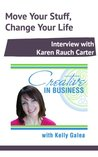 Creative in Business: Move Your Stuff, Change Your Life - Interview with Karen Rauch Carter