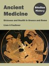 Ancient Medicine: Sickness and Health in Greece and Rome (BiteSize History)