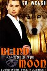 Blind Under The Moon (Blood Moon Pack Alliance #1)