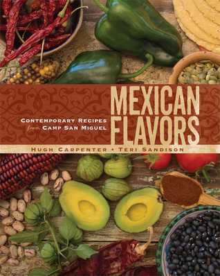 Mexican Flavors: Contemporary Recipes from Camp San Miguel