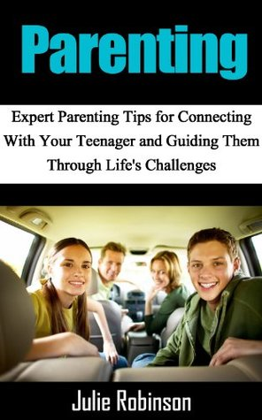 Parenting: Expert Parenting Tips for Connecting With Your Teenager and Guiding Them Through Life's Challenges